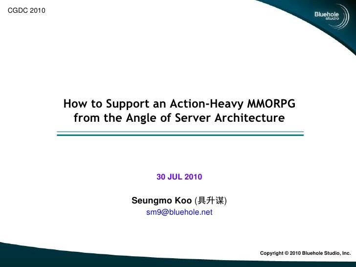 CGDC 2010            How to Support an Action-Heavy MMORPG             from the Angle of Server Architecture              ...
