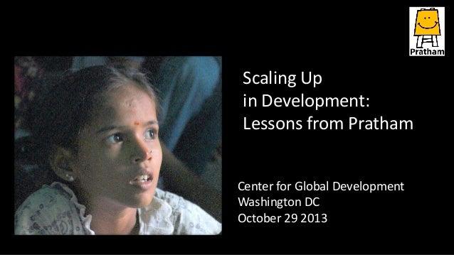 Scaling Up in Development: Lessons from Pratham Center for Global Development Washington DC October 29 2013