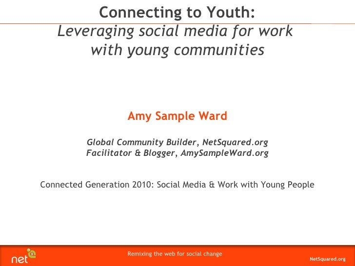 Amy Sample Ward Global Community Builder, NetSquared.org Facilitator & Blogger, AmySampleWard.org Connected Generation 201...