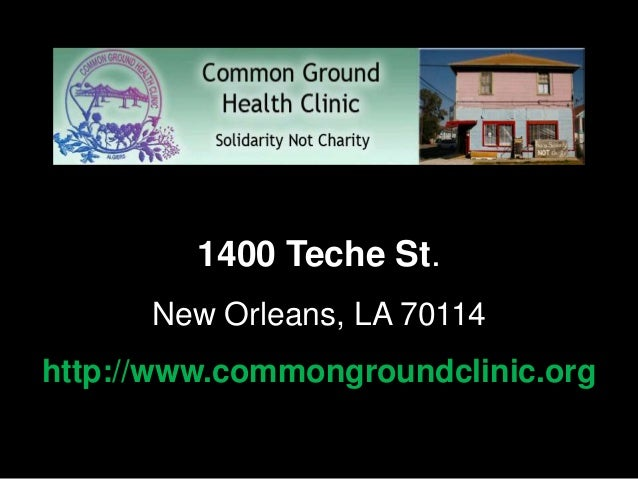 Algiers, New Orlean         1400 Teche St.      New Orleans, LA 70114http://www.commongroundclinic.org