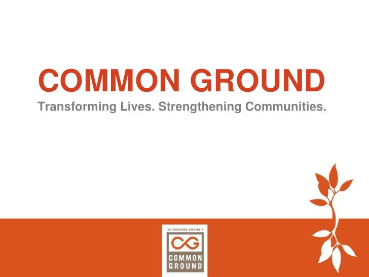 COMMON GROUNDTransforming Lives. Strengthening Communities.<br />