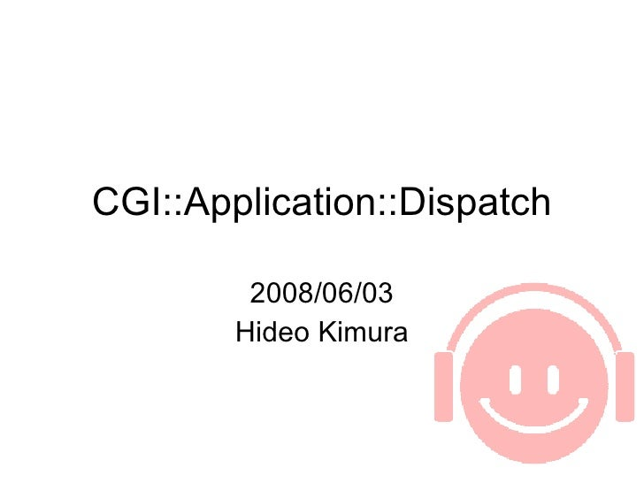 CGI::Application::Dispatch 2008/06/03 Hideo Kimura