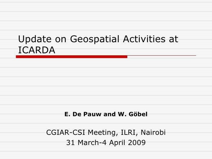 Update on Geospatial Activities at ICARDA              E. De Pauw and W. Gö bel        CGIAR-CSI Meeting, ILRI, Nairobi   ...