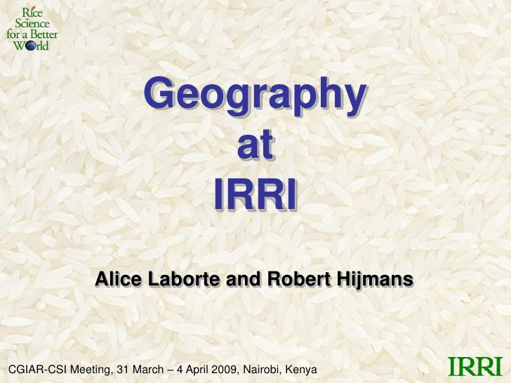 Geography                             at                            IRRI                 Alice Laborte and Robert Hijmans ...