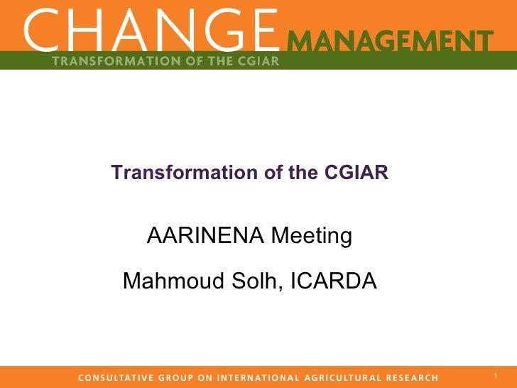 Transformation of the CGIAR AARINENA Meeting Mahmoud Solh, ICARDA