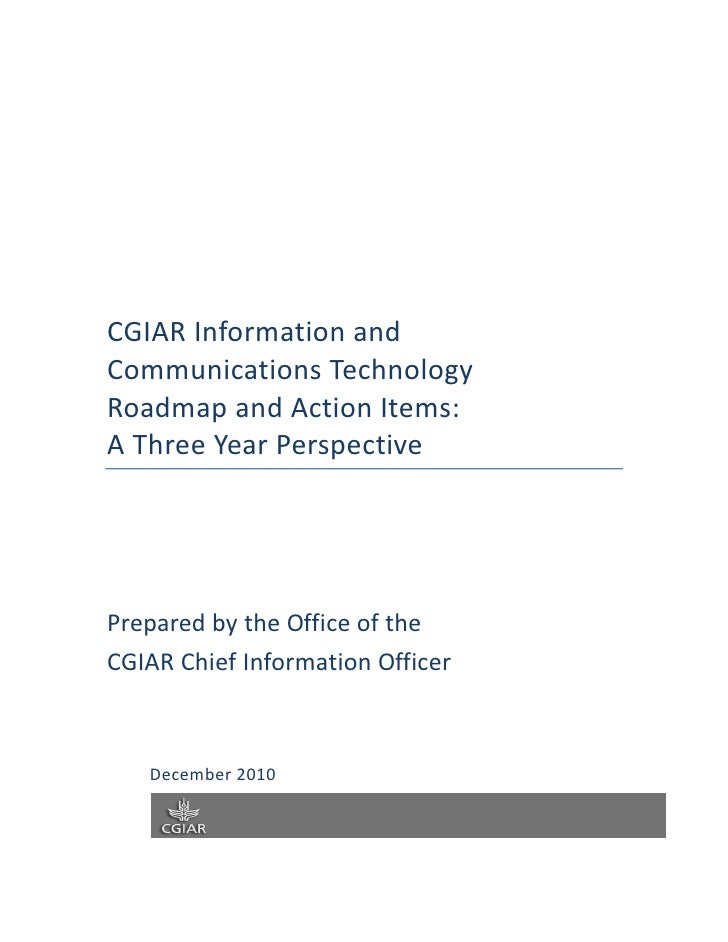 CGIAR Information andCommunications TechnologyRoadmap and Action Items:A Three Year PerspectivePrepared by the Office of t...