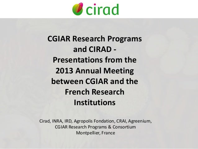 CGIAR Research Programsand CIRAD -Presentations from the2013 Annual Meetingbetween CGIAR and theFrench ResearchInstitution...