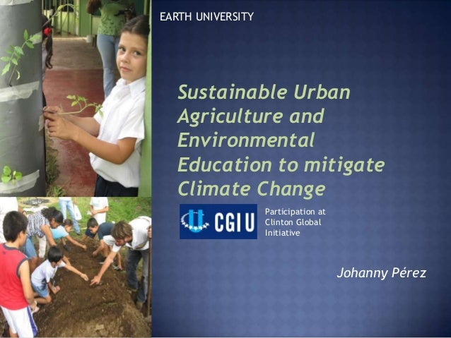EARTH UNIVERSITY  Sustainable Urban  Agriculture and  Environmental  Education to mitigate  Climate Change                ...