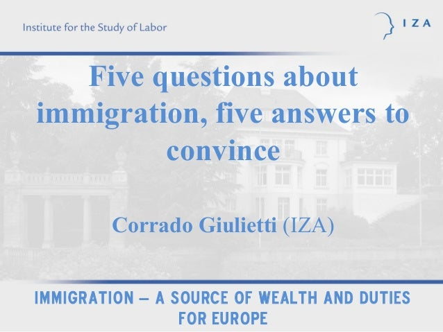 Five questions aboutimmigration, five answers to         convince        Corrado Giulietti (IZA)Immigration – a source of ...