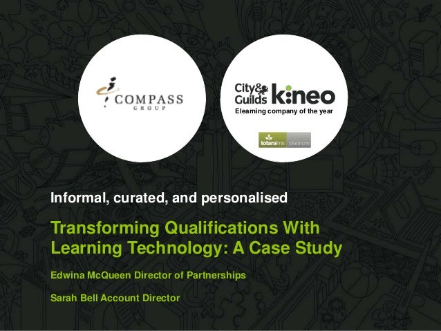 Informal, curated, and personalised Transforming Qualifications With Learning Technology: A Case Study Edwina McQueen Dire...