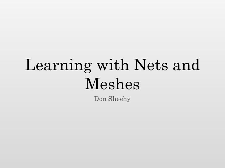 Learning with Nets and       Meshes        Don Sheehy