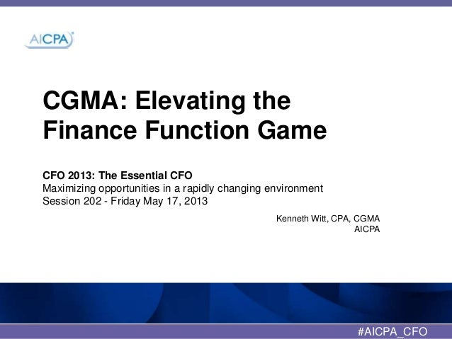 CGMA: Elevating theFinance Function GameCFO 2013: The Essential CFOMaximizing opportunities in a rapidly changing environm...
