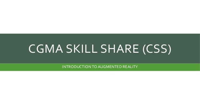 Cgma skill share (css) - Introduction to Augmented Reality