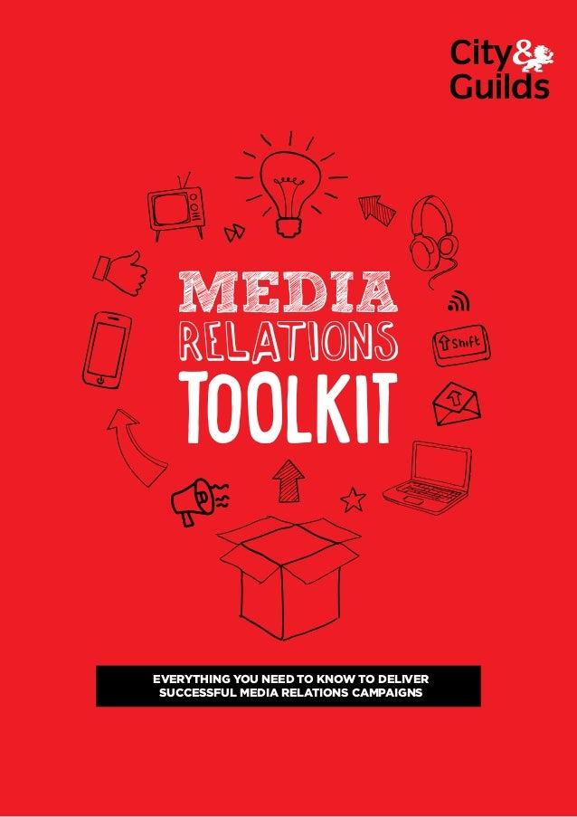 1 Everything you need to know to deliver successful media relations campaigns MEDIA RELATIONS TOOLKIT