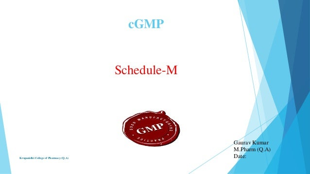 cGMP  Schedule-M  Krupanidhi College of Pharmacy (Q.A)  Gaurav Kumar M.Pharm (Q.A) Date: