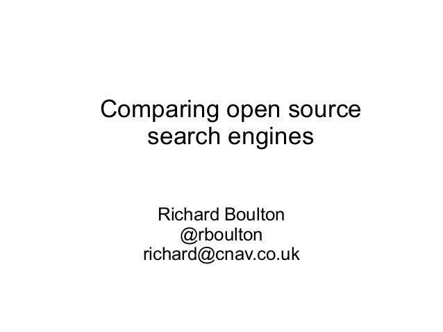 Comparing open source search engines Richard Boulton @rboulton richard@cnav.co.uk