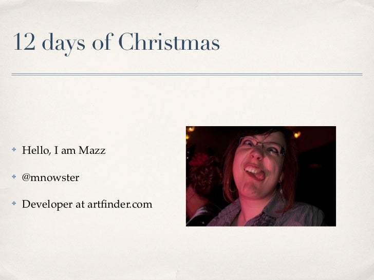12 days of Christmas✤   Hello, I am Mazz✤   @mnowster✤   Developer at artfinder.com