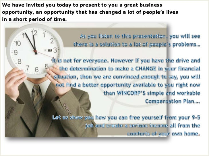 We have invited you today to present to you a great business   opportunity, an opportunity that has changed a lot of peopl...