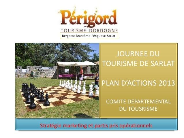 Bergerac-Brantôme-Périgueux-Sarlat  JOURNEE DU TOURISME DE SARLAT PLAN D'ACTIONS 2013 COMITE DEPARTEMENTAL DU TOUSRISME St...