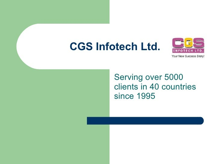 CGS Infotech Ltd. Serving over 5000 clients in 40 countries since 1995