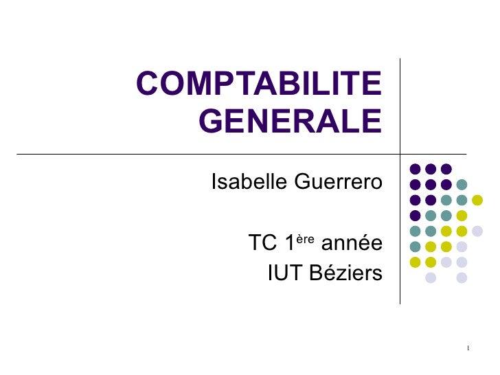 COMPTABILITE GENERALE Isabelle Guerrero TC 1 ère  année IUT Béziers