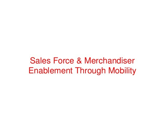 Sales Force & Merchandiser Enablement Through Mobility