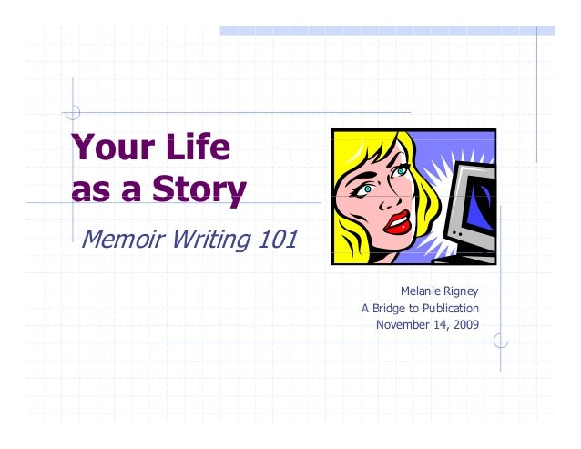 Yo LifeYour Life as a Storyas a Story Memoir Writing 101g Melanie Rigney A Bridge to PublicationA Bridge to Publication No...