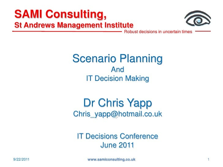 SAMI Consulting, St Andrews Management Institute<br />6/29/2011<br />www.samiconsulting.co.uk<br />1<br />Scenario Plannin...