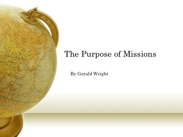 The Purpose of Missions By Gerald Wright