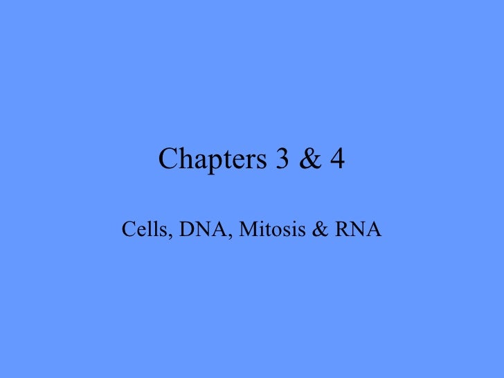 Chapters 3 & 4 Cells, DNA, Mitosis & RNA