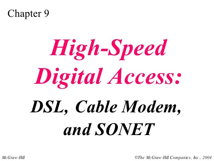 Chapter 9 High-Speed Digital Access: DSL,   Cable Modem,  and SONET