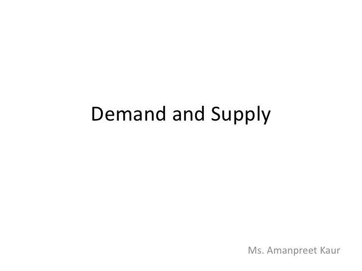 Demand and Supply<br />Ms. AmanpreetKaur<br />