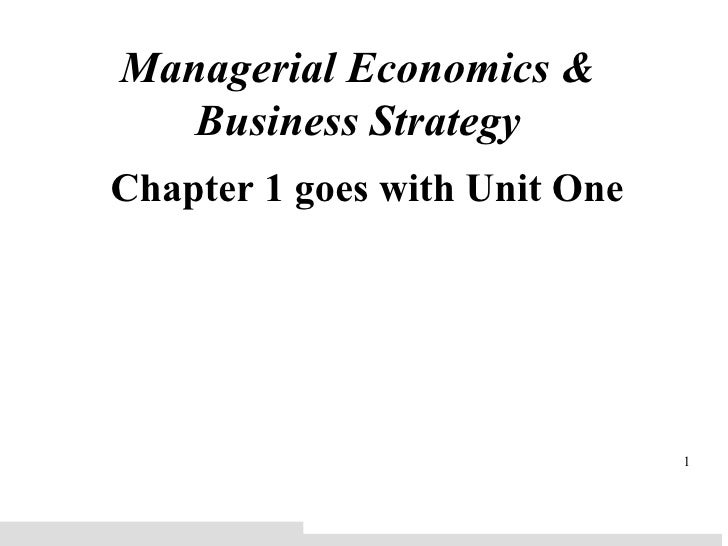 Managerial Economics & Business Strategy Chapter 1 goes with Unit One