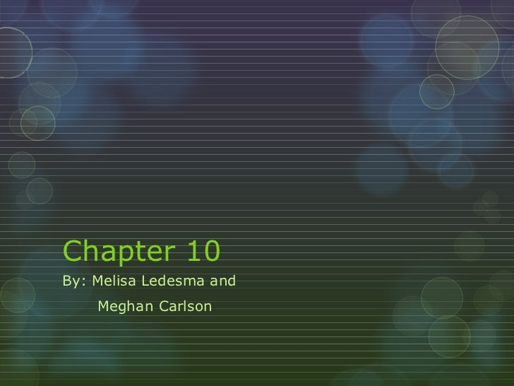 Chapter 10 By: Melisa Ledesma and  Meghan Carlson