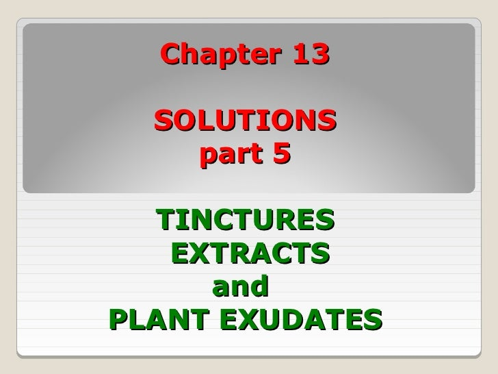 Chapter 13  SOLUTIONS    part 5  TINCTURES   EXTRACTS     andPLANT EXUDATES