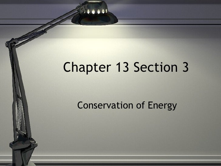 Chapter 13 Section 3 Conservation of Energy