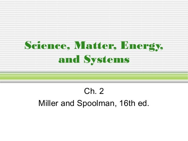 Science, Matter, Energy, and Systems Ch. 2 Miller and Spoolman, 16th ed.