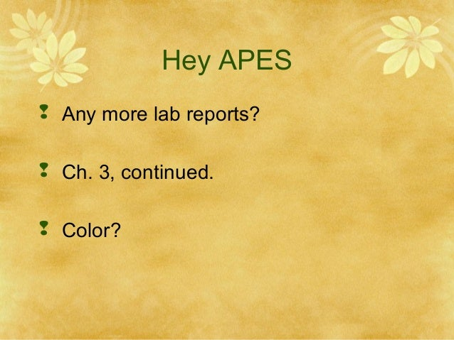 Hey APES  Any more lab reports?  Ch. 3, continued.  Color?