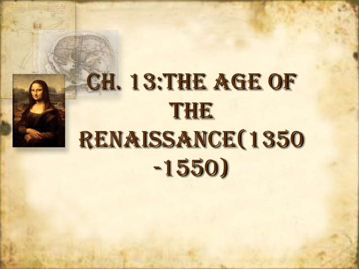 Ch. 13:The Age of the Renaissance(1350-1550)<br />