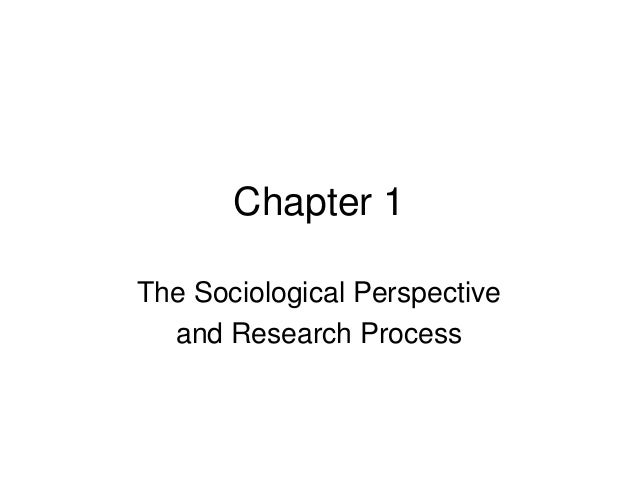 Chapter 1 The Sociological Perspective and Research Process
