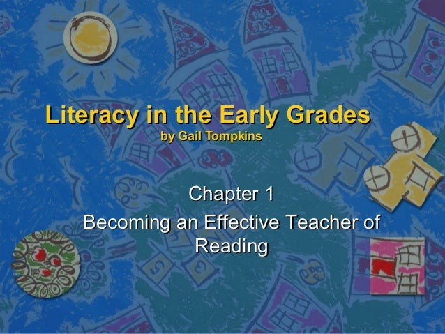Literacy in the Early Grades by Gail Tompkins  Chapter 1 Becoming an Effective Teacher of Reading