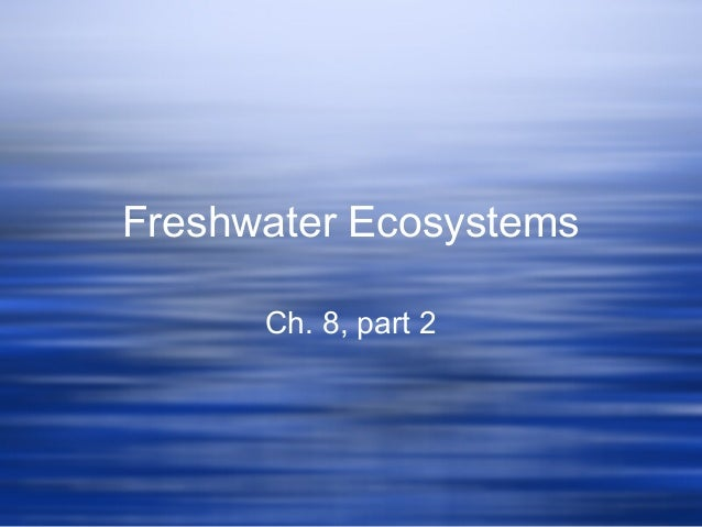 Freshwater Ecosystems Ch. 8, part 2