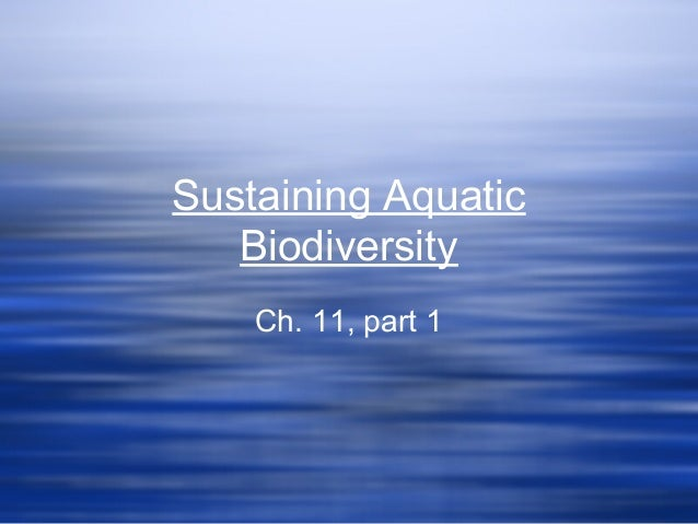 Sustaining Aquatic Biodiversity Ch. 11, part 1