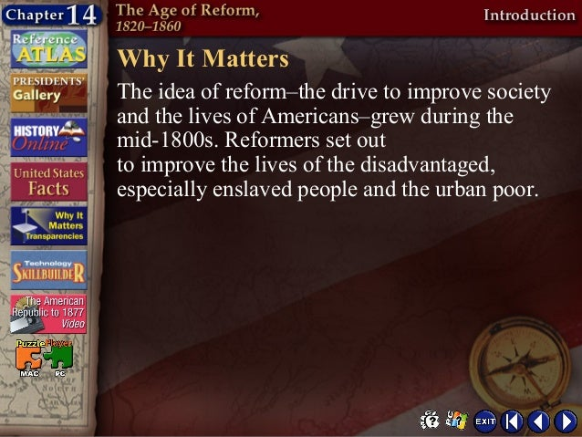 Why It MattersThe idea of reform–the drive to improve societyand the lives of Americans–grew during themid-1800s. Reformer...