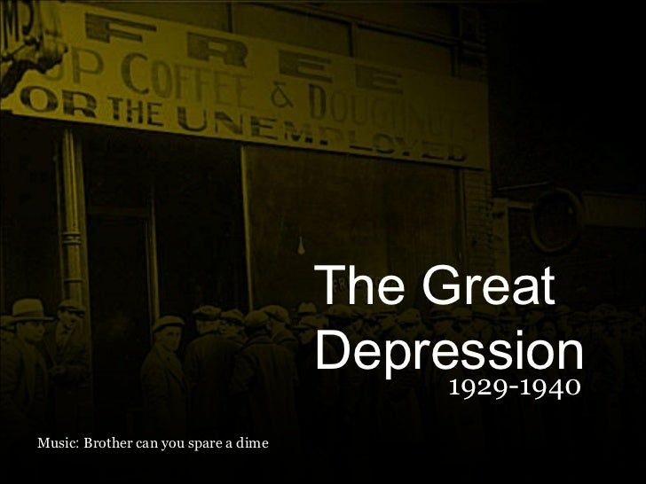 Music :  Brother can you spare a dime The Great Depression 1929-1940