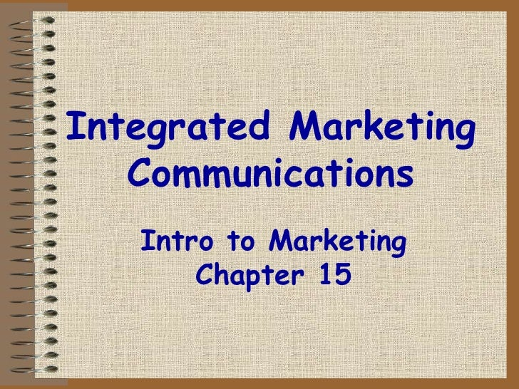 Integrated Marketing Communications<br />Intro to Marketing Chapter 15<br />