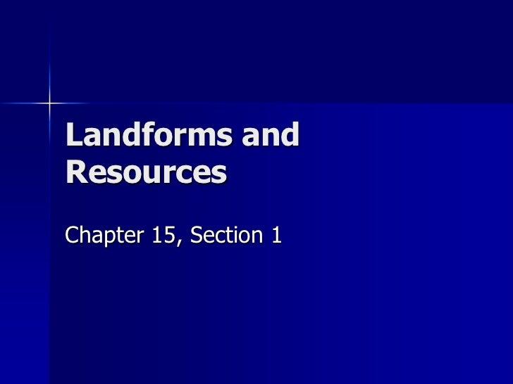 Landforms andResourcesChapter 15, Section 1