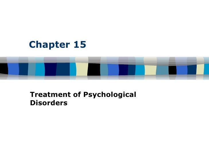 Chapter 15 Treatment of Psychological Disorders