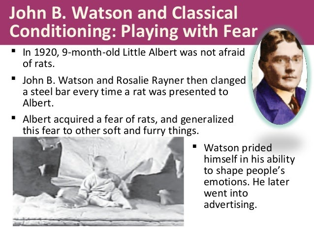 watson and rayners classical study with llittle Evaluation points for watson and rayner 1920: generalisability: as this is a study with one participant of 9 months at start and 12 monts at end of study the results cannot be generalised because the sample is too small and narrow.