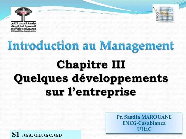 Pr. Saadia MAROUANE ENCG-Casablanca UH2C S1 : GrA, GrB, GrC, GrD Chapitre III Quelques développements sur l'entreprise